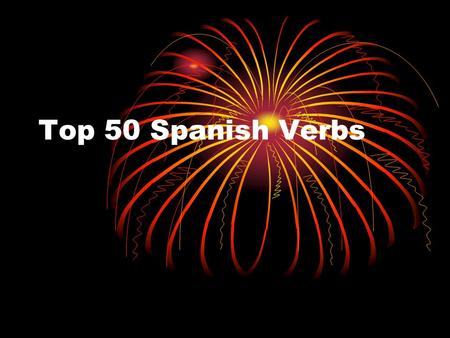Top 50 Spanish Verbs. Acabar – to finish acaboacabamos acabas acabaacaban.