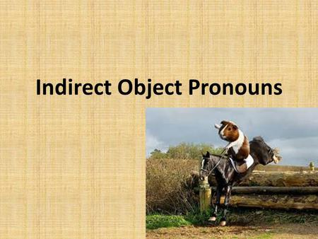 Indirect Object Pronouns What is it??????????????? Not like direct object pronouns, Indirect Object Pronouns tell to whom or for whom an action is performed.