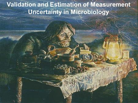 1 Proyecto: Metrologia Química Validation and Estimation of Measurement Uncertainty in Microbiology.