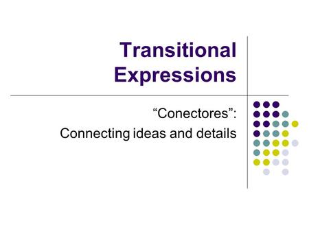 "Transitional Expressions ""Conectores"": Connecting ideas and details."