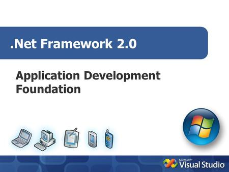.Net Framework 2.0 Application Development Foundation.