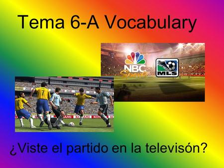 Tema 6-A Vocabulary ¿Viste el partido en la televisón?