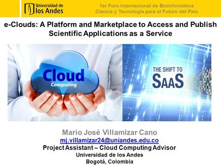 E-Clouds: A Platform and Marketplace to Access and Publish Scientific Applications as a Service 1er Foro Internacional de Bioinformática Ciencia y Tecnología.