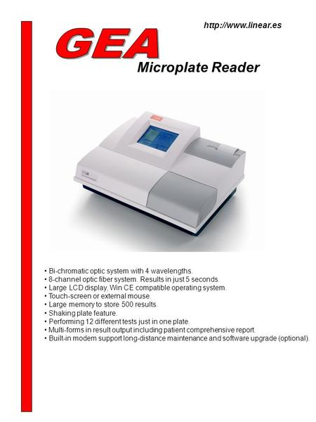 Microplate Reader Bi-chromatic optic system with 4 wavelengths. 8-channel optic fiber system. Results in just 5 seconds. Large LCD display, Win CE compatible.