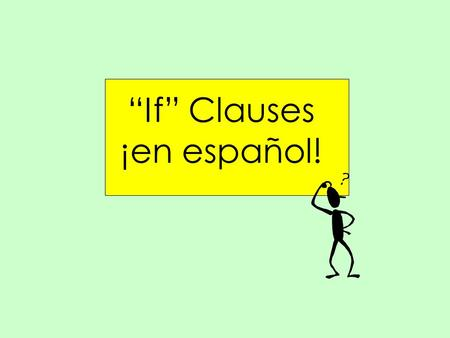 """If"" Clauses ¡en español!. Type 1 If it rains this afternoon, I'll stay at home. Si llueve esta tarde,me quedaré en casa Si + present, + future = real."