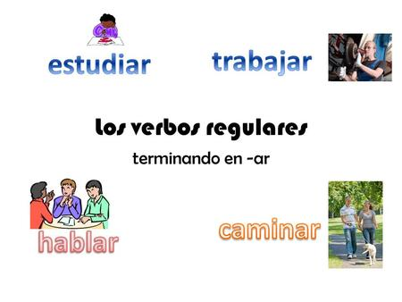 Los verbos regulares terminando en -ar. To conjugate verbs ending in –ar … 1) Drop the –ar from the verb. (Example: estudiar estudi) 2) Add these endings.