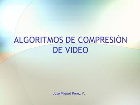 ALGORITMOS DE COMPRESIÓN DE VIDEO