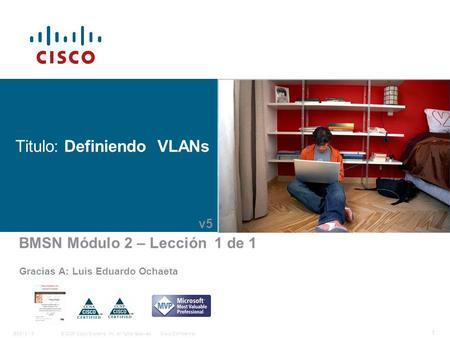 © 2006 Cisco Systems, Inc. All rights reserved.Cisco ConfidentialBSCI 8 - 5 1 Titulo: Definiendo VLANs Gracias A: Luis Eduardo Ochaeta BMSN Módulo 2 –