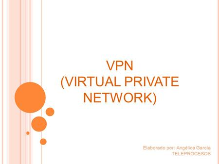 VPN (VIRTUAL PRIVATE NETWORK) Elaborado por: Angélica García TELEPROCESOS.