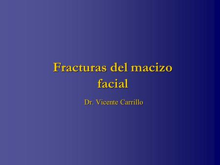 Fracturas del macizo facial Dr. Vicente Carrillo Dr. Vicente Carrillo.