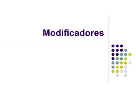 Modificadores.