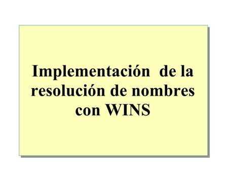 Implementación de la resolución de nombres con WINS.