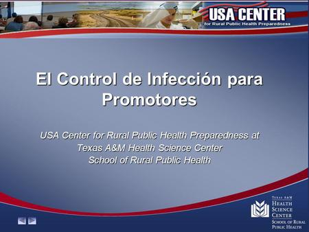 El Control de Infección para Promotores USA Center for Rural Public Health Preparedness at Texas A&M Health Science Center School of Rural Public Health.