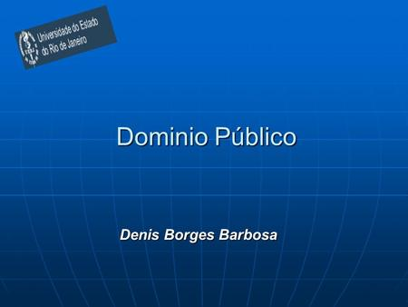 Dominio Público Denis Borges Barbosa. La teoria del market failure y la propiedad intelectual J.H. Reichman, Charting the Collapse of the Patent- Copyright.