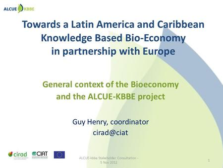 Towards a Latin America and Caribbean Knowledge Based Bio-Economy in partnership with Europe General context of the Bioeconomy and the ALCUE-KBBE project.