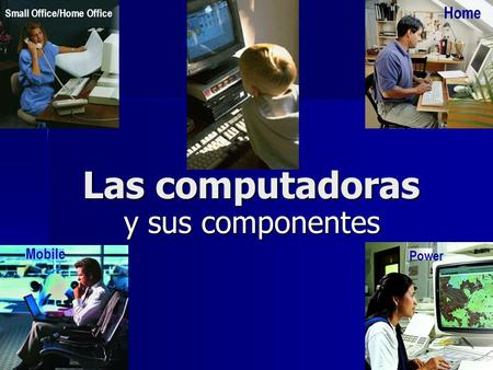 Las computadoras y sus componentes Home Mobile Power Small Office/Home Office.