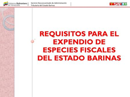 REQUISITOS PARA EL EXPENDIO DE ESPECIES FISCALES DEL ESTADO BARINAS.