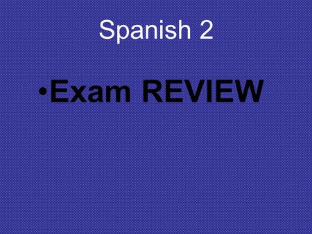 Spanish 2 Exam REVIEW. Spanish 1 Review *use estar to talk about how someone is feeling: Yo estoy bien hoy. estoy, estás, está, estamos, estáis, están.
