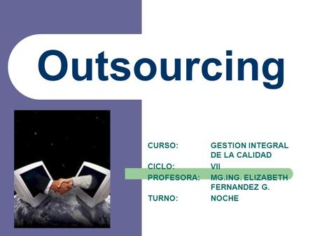 Outsourcing CURSO: GESTION INTEGRAL DE LA CALIDAD CICLO: VII