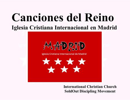 Canciones del Reino Iglesia Cristiana Internacional en Madrid International Christian Church SoldOut Discipling Movement.