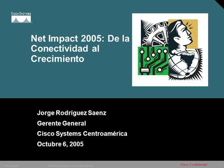 1 © 2005 Cisco Systems, Inc. All rights reserved. 11422_06_2005 Cisco Confidential Net Impact 2005: De la Conectividad al Crecimiento Jorge Rodríguez Saenz.