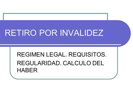REGIMEN LEGAL. REQUISITOS. REGULARIDAD. CALCULO DEL HABER