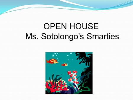OPEN HOUSE Ms. Sotolongo's Smarties. Classroom Rules 1.Respect every person. 2.Raise your hand to speak 3.Be kind with your words and actions 4.Keep your.