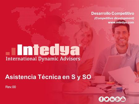 Asistencia Técnica en S y SO Desarrollo Competitivo (Competitive development) www.intedya.com Rev.00.