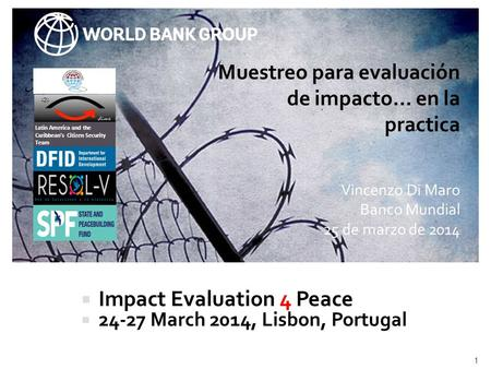  Impact Evaluation 4 Peace  24-27 March 2014, Lisbon, Portugal 1 Muestreo para evaluación de impacto… en la practica Latin America and the Caribbean's.