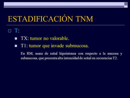 ESTADIFICACIÓN TNM T: TX: tumor no valorable.