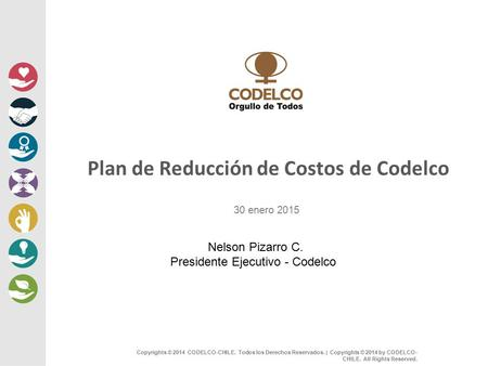 1 Copyrights © 2014 CODELCO-CHILE. Todos los Derechos Reservados. | Copyrights © 2014 by CODELCO- CHILE. All Rights Reserved. Plan de Reducción de Costos.