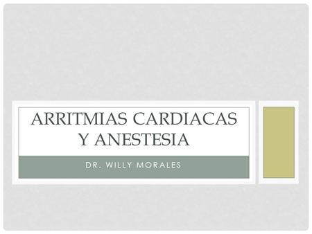 DR. WILLY MORALES ARRITMIAS CARDIACAS Y ANESTESIA.