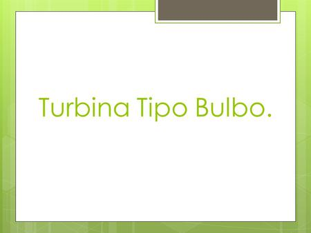 Turbina Tipo Bulbo..