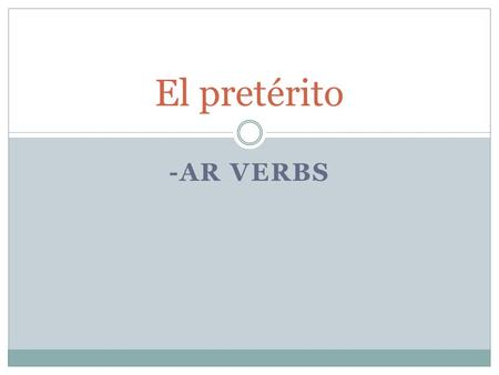 -AR VERBS El pretérito. El pretérito se usa para hablar sobre el pasado. I walked to school this morning. Caminé a la escuela. I bought a car yesterday.