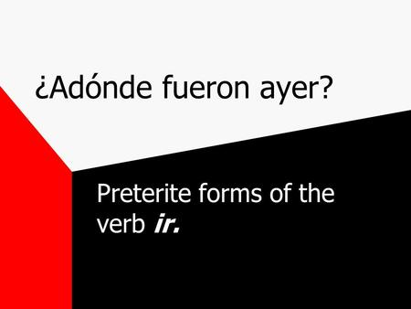 Preterite forms of the verb ir.