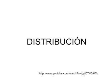 DISTRIBUCIÓN http://www.youtube.com/watch?v=lgptDTV0AWc.