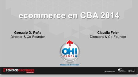 Ecommerce en CBA 2014 Claudia Feler Directora & Co-Founder Gonzalo D. Peña Director & Co-Founder.