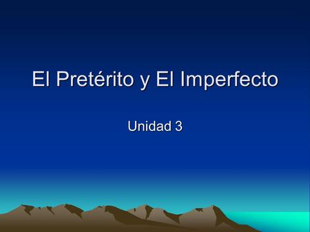 El Pretérito y El Imperfecto Unidad 3. In Spanish two past tenses are used. How do we know when to use the preterite tense and when to use the imperfect.
