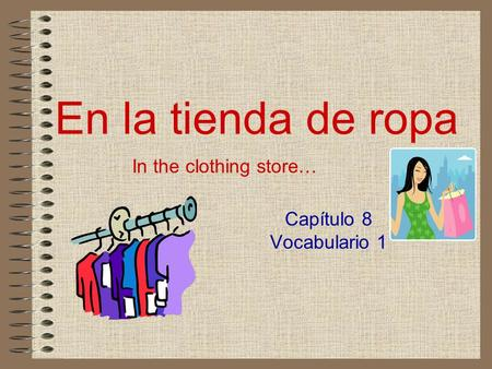 En la tienda de ropa Capítulo 8 Vocabulario 1 In the clothing store…