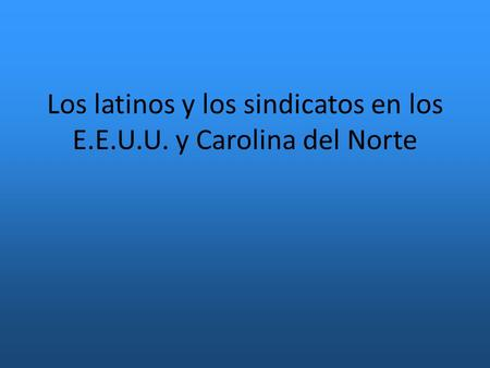 Los latinos y los sindicatos en los E.E.U.U. y Carolina del Norte.