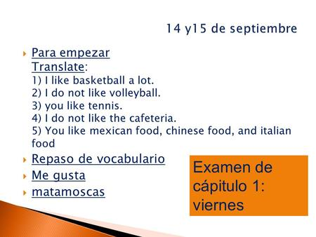  Para empezar Translate: 1) I like basketball a lot. 2) I do not like volleyball. 3) you like tennis. 4) I do not like the cafeteria. 5) You like mexican.