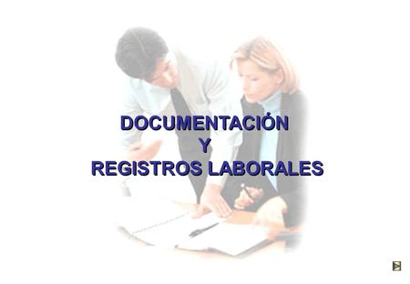 DOCUMENTACIÓN Y REGISTROS LABORALES DOCUMENTACIÓN Y REGISTROS LABORALES.