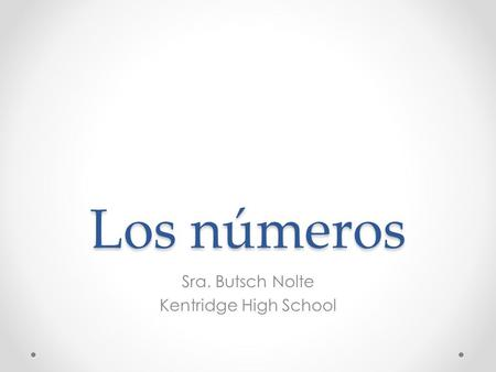 Los números Sra. Butsch Nolte Kentridge High School.