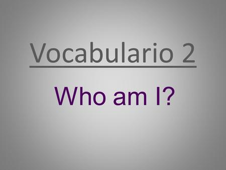 Vocabulario 2 Who am I?. Entrada 2.1 Unit 2 Pre-test: Write down both columns and match up the following vocab in English and Spanish. a. Funny b. Tall.