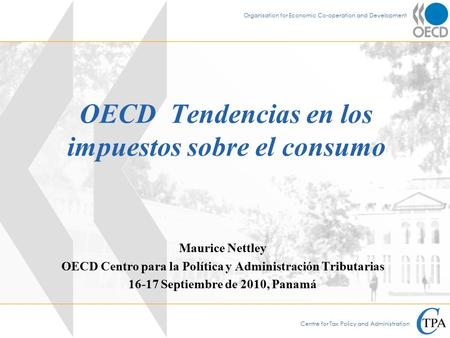 Centre for Tax Policy and Administration Organisation for Economic Co-operation and Development OECD Tendencias en los impuestos sobre el consumo Maurice.