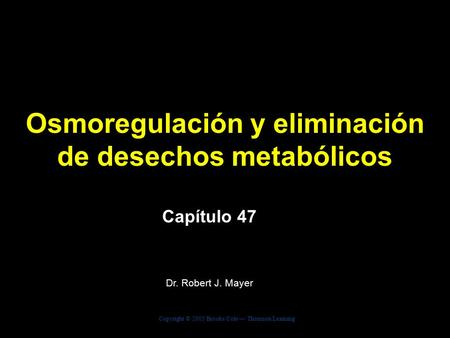 Copyright © 2005 Brooks/Cole — Thomson Learning Biology, Seventh Edition Solomon Berg Martin Capítulo 47 Osmoregulación y eliminación de desechos metabólicos.