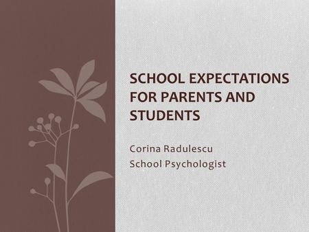 Corina Radulescu School Psychologist SCHOOL EXPECTATIONS FOR PARENTS AND STUDENTS.