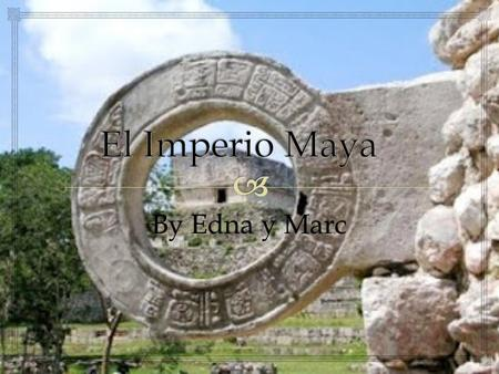 El Imperio Maya By Edna y Marc.