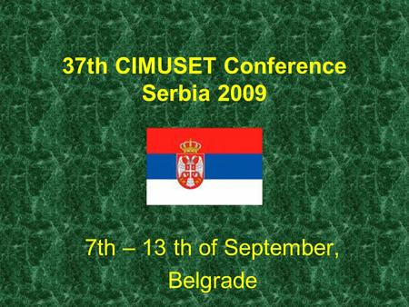 37th CIMUSET Conference Serbia 2009 7th – 13 th of September, Belgrade.