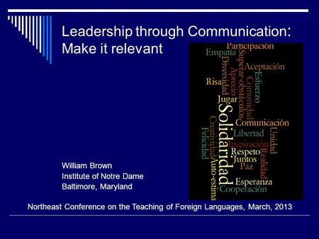 Leadership through Communication : Make it relevant William Brown Institute of Notre Dame Baltimore, Maryland Northeast Conference on the Teaching of Foreign.